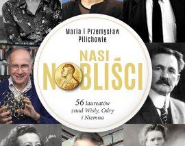 Nasi Nobliści. 56 laureatów znad Wisły, Odry i Niemna